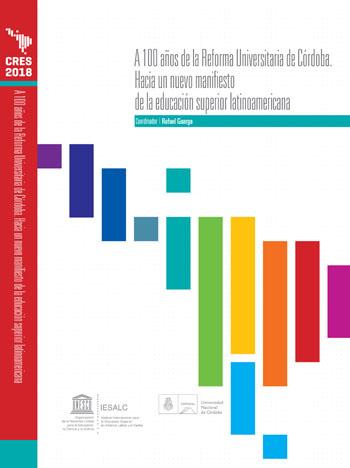 Colección CRES 2018 – A cien años de la Reforma Universitaria de Córdoba. Hacia un nuevo manifiesto de la educación superior latinoamericana