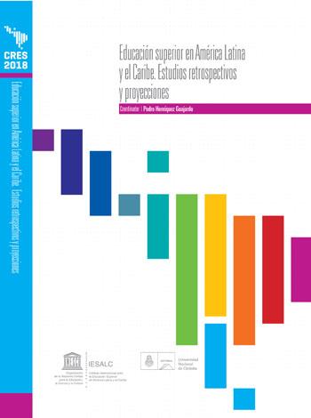 Colección CRES 2018 – Educación Superior en América Latina y el Caribe. Estudios retrospectivos y proyecciones